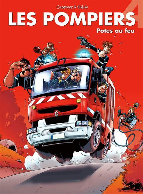 les pompiers tome 4 potes au feu christophe cazenove st 233 do livre loisirs