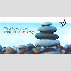 How To Take A Holistic Apprach To Problem Solving