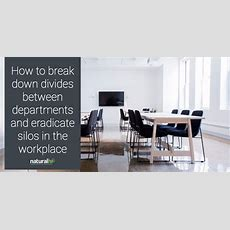 How To Break Down Divides Between Departments And Eradicate Silos In The Workplace