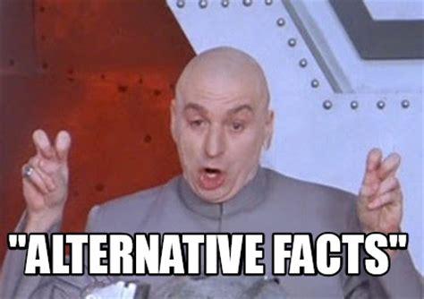 Alternative Facts Memes - meme creator quot alternative facts quot meme generator at memecreator org