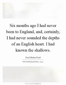 Six months ago I had never been to England, and, certainly ...