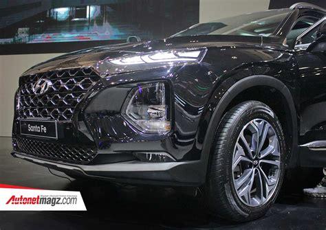 Gambar Mobil Hyundai Santa Fe by Harga Hyundai Santa Fe 2018 Baru Autonetmagz Review