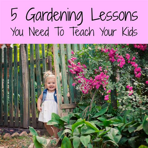garden lessons 5 gardening lessons you need to teach your kids a nation of moms