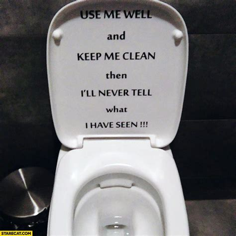 Use me well and keep me clean then I?ll never tell what I
