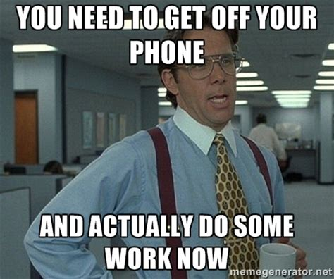Get Off The Phone Meme - 4 surefire ways to avoid procrastination cambio