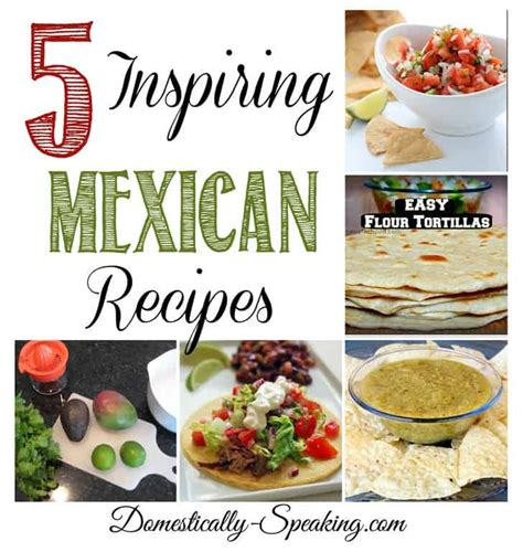 5 inspiring mexican recipes at friday s features domestically speaking