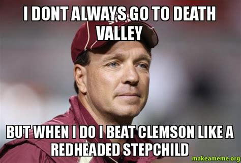 Clemson Memes - i dont always go to death valley but when i do i beat clemson like a redheaded stepchild make