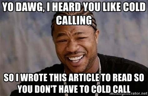 Cold Calling Meme - the complete guide to cold calling for insurance agents