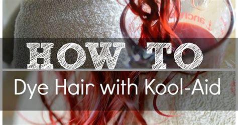 How To Easily Dye Hair With Kool Aid Hairdye Diy