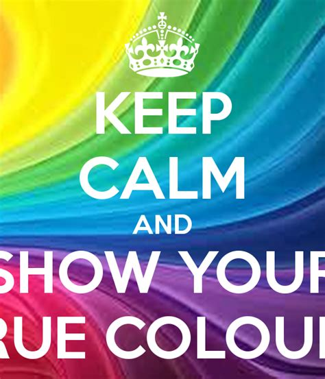 show your colors keep calm and show your true colours poster mar 237 a keep