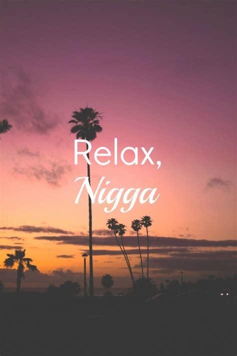 relax nigga  tumblr
