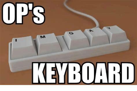 Keyboard Meme - keyboard meme 100 images i bet you looked at your keyboard by haze meme center put me like
