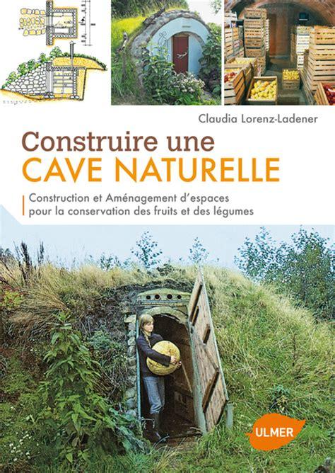 construire une cave naturelle librairie actu environnement
