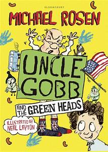 Uncle Gobb And The Green Heads: Michael Rosen: Bloomsbury ...