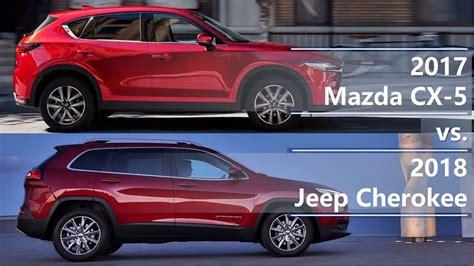 mazda jeep cx5 2017 mazda cx 5 vs 2018 jeep cherokee technical