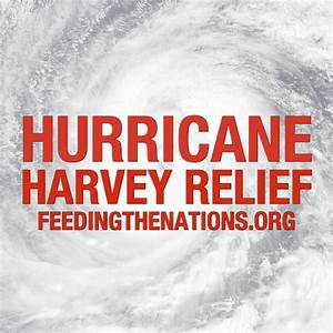 Hurricane Harvey Relief - Feeding The Nations