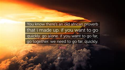 Al Gore Quote You Know Theres An Old African Proverb