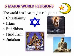 5 major world religions Christianity Islam Buddhism Hinduism Judaism ppt download