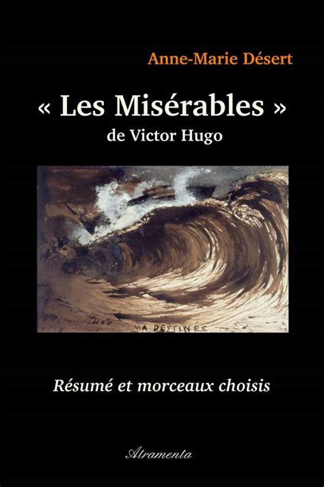 Resume Des Miserables De Victor Hugo Pdf quot les mis 233 rables quot de victor hugo r 233 sum 233 et morceaux