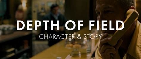 Cinematography  Depth of Field Character & Story