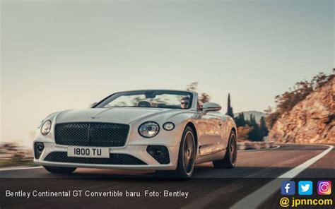 Modifikasi Bentley Continental by Sedan Atap Terbuka Baru Bentley Dirancang Lebih Kuat