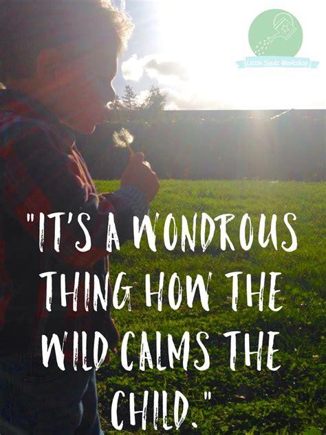 nature quotes gardening children child wild animal inspirational benefits happy thing getting