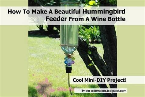 how to make a beautiful hummingbird feeder from a wine bottle