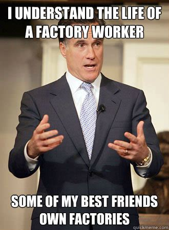 Meme Factory - i understand the life of a factory worker some of my best friends own factories relatable