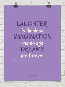 Laughter is timeless. Imagination has no age. Dreams are ...
