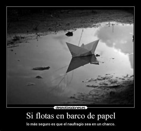 Imagenes De Barcos Con Frases by Si Flotas En Barco De Papel Desmotivaciones
