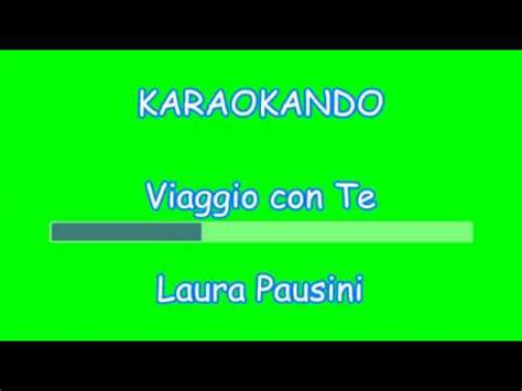 testo viaggio con te karaoke italiano viaggio con te pausini testo