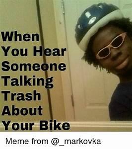 When You Hear O Someone Talking Trash About Your Bike Meme ...