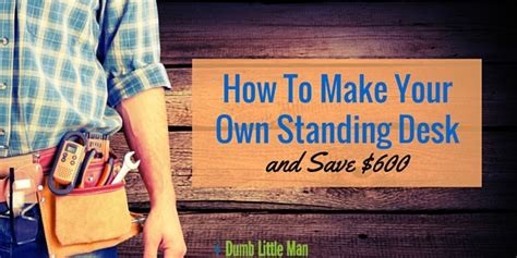 how to make your own desk how to make your own standing desk and save 600