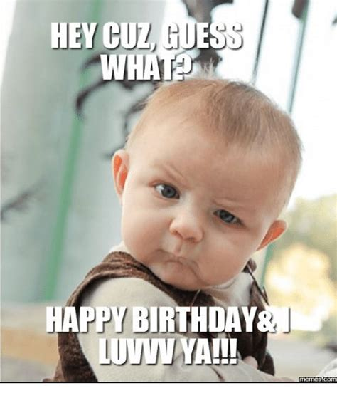 Funny Cousin Memes - 108 best birthday memes images on pinterest anniversary cards bday cards and birthday cards