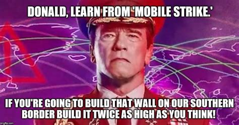 Mobile Memes - commander arnie gives words of advice to donny about his plans to build the wall imgflip