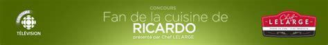 ricardo cuisine concours concours fan de la cuisine de ricardo ricardo zone
