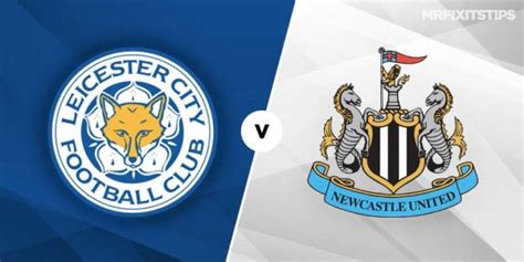 Leicester City v Newcastle United Betting Preview & Tips ...