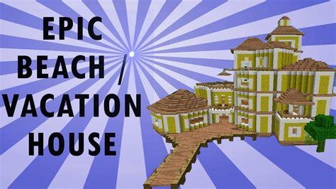 minecraft beach vacation house youtube