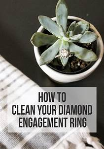 how to clean your diamond engagement ring just peachy blog With how to clean wedding rings