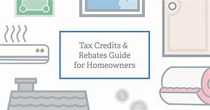 The Homeowners U2019 Guide To Tax Credits And Rebates