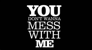 Dont Mess With Me Quotes Quotesgram