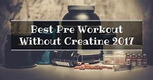 Best Pre Workout Without Creatine 2017  All You Need To Know