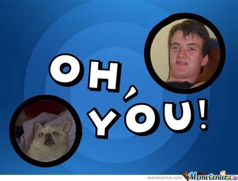 Oh You Dog Meme - oh you stanley by jazw meme center