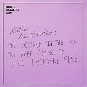 """""""Little reminder: You deserve the love you keep trying to ..."""