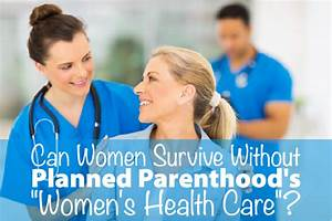 """Can Women Survive Without Planned Parenthood's """"Women's ..."""