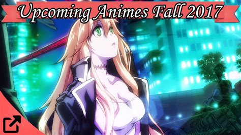 anime fall 2018 top 10 upcoming animes fall 2017 winter 2018