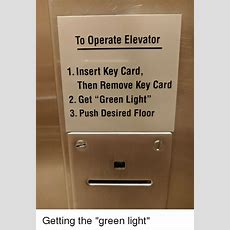 To Operate Elevator 1 Insert Key Card Then Remove Key Card 2 Get Green Light 3 Push Desired