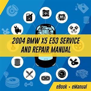2004 Bmw X5 E53 Workshop Service Repair Manual