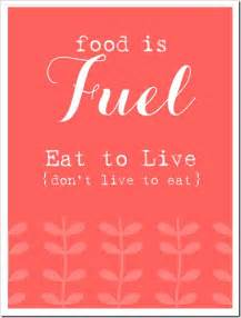 Food Is Fuel Eat To Live, Don't Live To Eat ~ Apology Quote Live to Eat or Eat to Live