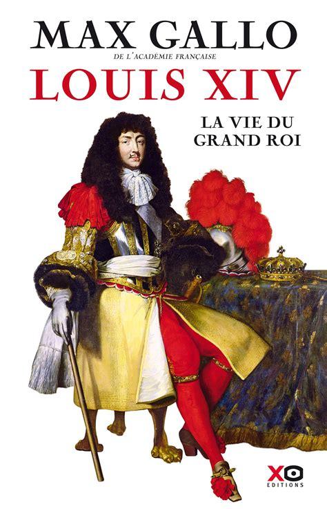 livre louis xiv la vie du grand roi max gallo